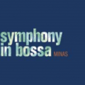 Symphony In Bossa By Minas